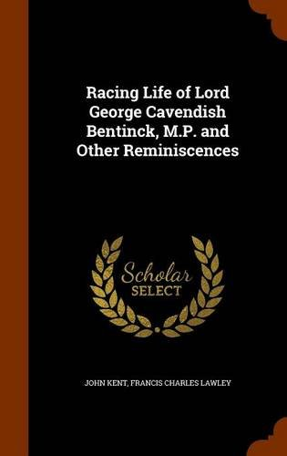 Racing Life of Lord George Cavendish Bentinck, M.P. and Other Reminiscences