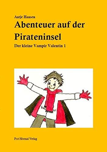 Abenteuer auf der Pirateninsel: Der kleine Vampir Valentin 1 von [Antje Hansen]