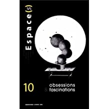 Espace(s), N° 10 : Obsessions et fascinations