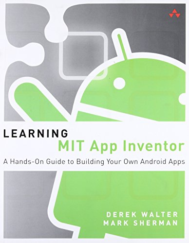 Learning MIT App Inventor: A Hands-On Guide to Building Your Own Android Apps (Addison-Wesley Learning) por Mark Sherman