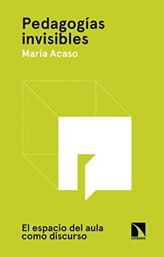 Pedagogías invisibles: El espacio del aula como discurso (Arte + Educación nº 2) por María Acaso