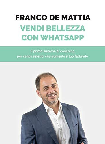 Vendi Bellezza Con Whatsapp: Il primo sistema di coaching per centri estetici che aumenta il tuo fatturato.