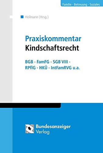 Praxiskommentar Kindschaftsrecht: mit Checklisten, Praxisbeispielen und Übersichten. BGB - FamFG - SGB VIII - RPflG - HKÜ - IntFamRVG u.a.