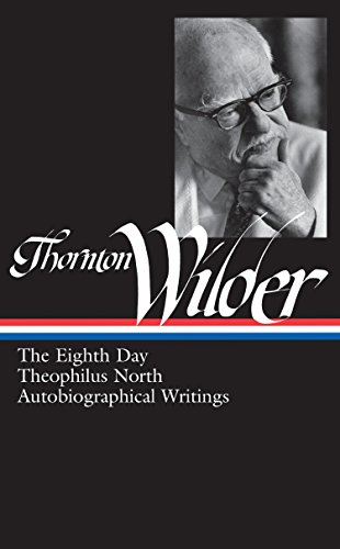Thornton Wilder: The Eighth Day, Theophilus North, Autobiographical Writings (LOA #224) (Library of America Thornton Wider Edition, Band 3)