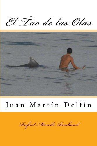 El Tao de las Olas: Juan Martin Delfin: El Tao de las Olas: Juan Martin Delfin por Rafael Morelli Roubaud