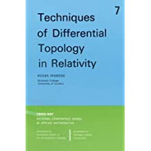 Techniques of Differential Topology in Relativity (CBMS-NSF Regional Conference Series in Applied Mathematics, Band 7)