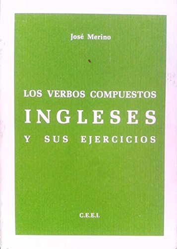 Los Verbos Compuestos Ingleses y Sus Ejercicios por Jose Merino