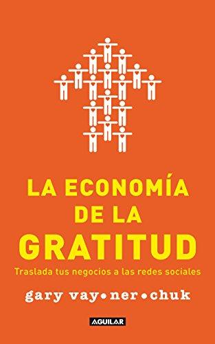 La economía de la gratitud: Traslada tus negocios a las redes sociales por Gary Vaynerchuk