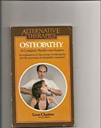 Osteopathy: A Complete Health-care System (Alternative Therapies) by Leon Chaitow (1982-10-21)