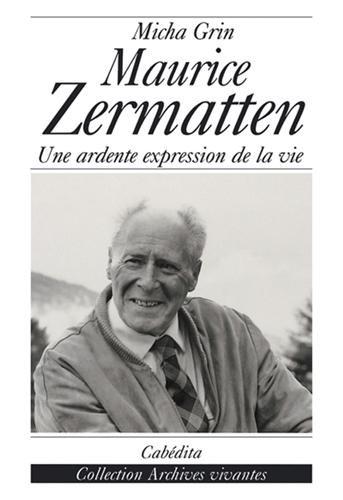 L'univers romanesque de Maurice Zermatten : Une ardente expression de la vie