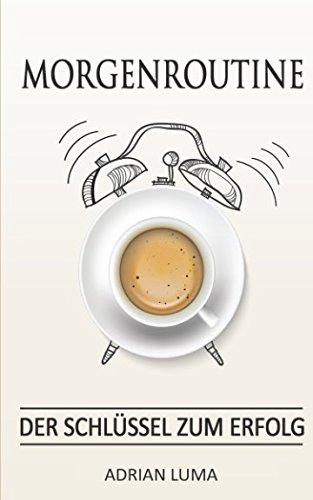 Morgenroutine: Der Schlüssel zum Erfolg