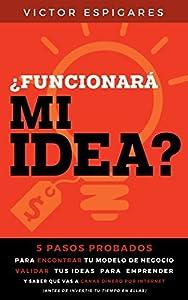 empresas de web: ¿Funcionará Mi Idea?: 5 Pasos Probados Para Encontrar Tu Modelo de Negocio, Vali...