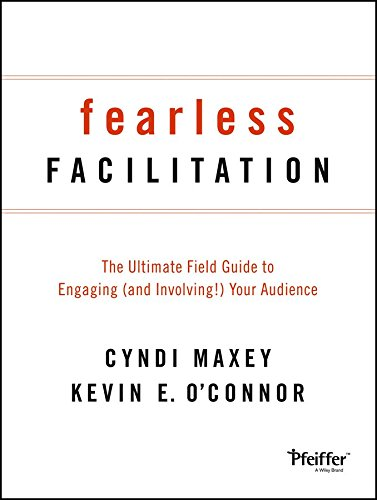 [Fearless Facilitation: The Ultimate Field Guide to Engaging (and Involving!) Your Audience] (By: Cyndi Maxey) [published: May, 2013]