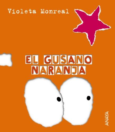 El gusano naranja (Primeros Lectores (1-5 Años) - Papeles Rotos)