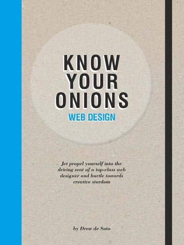 Know Your Onions Web Design: Jet Propel Yourself into the Driving Seat of a Top-Class Web Designer and Hurtle towards Creative Stardom por Drew de Soto
