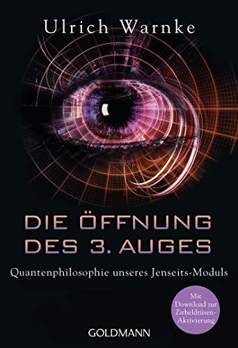 Die Öffnung des 3. Auges: Quantenphilosophie unseres Jenseits-Moduls - Mit Download zur Zirbeldrüsen-Aktivierung
