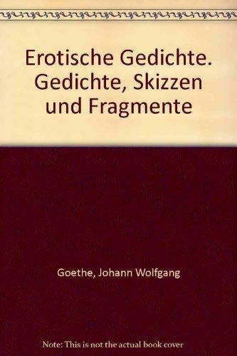 Erotische Gedichte. Gedichte, Skizzen und Fragmente