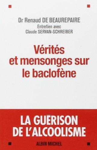 Vérités et mensonges sur le baclofène - La guérison de l'alcoolisme de Dr Renaud de Beaurepaire - Entretien avec Claude Servan-Schreiber (27 mars 2013) Broché