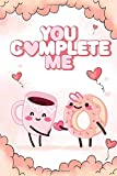YOU COMPLETE ME Notebook: Notebook expresses love messages. is a notebook product designed for this Valentine season. is a gift for your boyfriend / girlfriend. cover: couple coffee cup and cake.