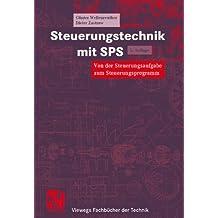 Steuerungstechnik mit SPS: Von der Steuerungsaufgabe zum Steuerprogramm - Bitverarbeitung und Wortverarbeitung - Analogwertverarbeitung und Regeln - IEC 1131-3 (Viewegs Fachbücher der Technik)