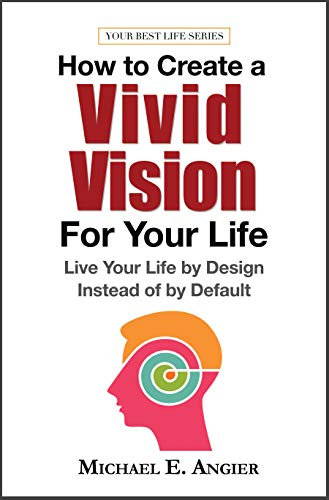 How to Create a Vivid Vision For Your Life: Live Your Life by Design Instead of by Default (Your Best Life Book 2) (English Edition) (International Mission Board)