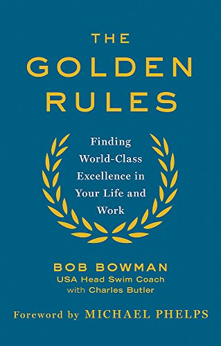The Golden Rules: 10 Steps to World-Class Excellence in Your Life and Work por Bob Bowman