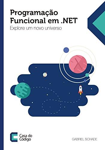 Programação funcional em .NET: Explore um novo universo (Portuguese Edition) por Gabriel Schade