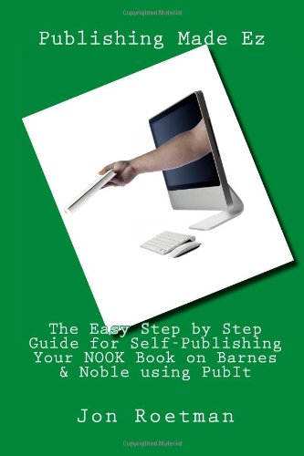 The Easy Step by Step Guide for Self-Publishing Your NOOK Book on Barnes & Noble using  PubIt