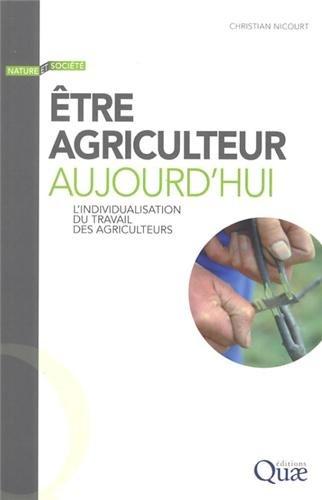 Être agriculteur aujourd'hui: L'individualisation du travail des agriculteurs.