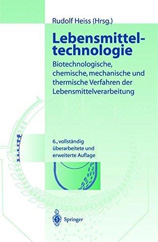 Lebensmitteltechnologie: Biotechnologische, chemische, mechanische und thermische Verfahren der Lebensmittelverarbeitung -