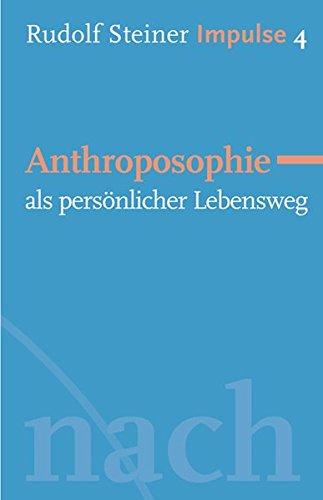 Anthroposophie als persönlicher Lebensweg: Werde ein Mensch mit Initiative: Grundlagen (Impulse)