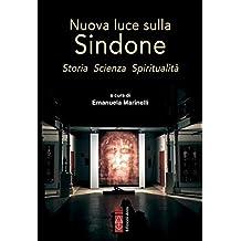 Nuova luce sulla Sindone. Storia Scienza Spiritualità (Italian Edition)