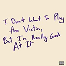 "I Don't Want To Play The Victim, But I'm Really Good At It (10"") [VINYL]"