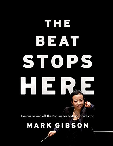 The Beat Stops Here: Lessons on and off the Podium for Today's Conductor (English Edition)
