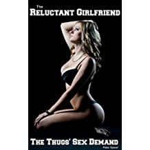 Reluctant Girlfriend: The Thugs' Sex Demand: Blackmail Erotica (The Reluctant Girlfriend Book 1)