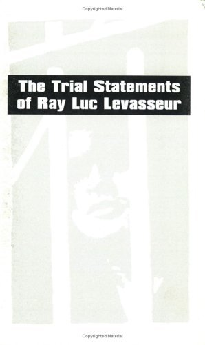 The Trial Statements Of Ray Luc Levasseur: The Trial Statement Of Ray Luc Levasseur by Ray Luc Levasseur (2001-01-01)