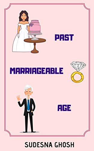 Past Marriageable Age: A feel-good romance novella by [Ghosh, Sudesna]