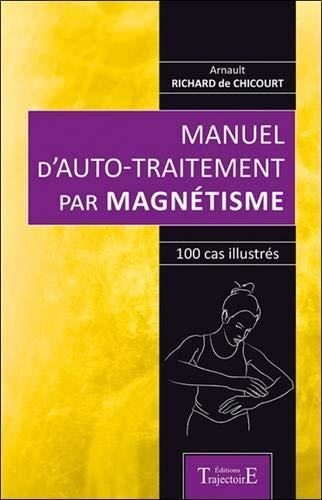 Manuel d'auto-traitement par magnétisme - 100 cas illustrés par Arnault Richard de Chicourt