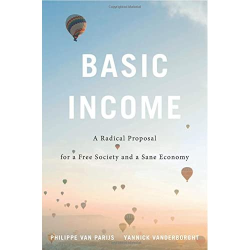Basic Income : A Radical Proposal for a Free Society and a Sane Economy