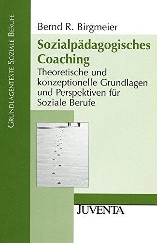 Sozialpädagogisches Coaching: Theoretische und konzeptionelle Grundlagen und Perspektiven für Soziale Berufe (Grundlagentexte Soziale Berufe)