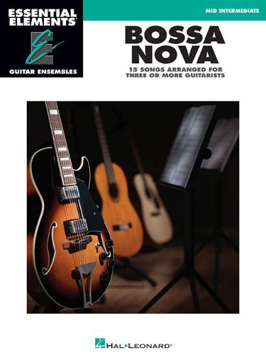 Bossa Nova: 15 Songs Arranged for Three or More Guitarists (Essential Elements: Guitar Ensembles) by Hal Leonard Publishing Corporation (Corporate Author) (1-Jun-2010) Paperback