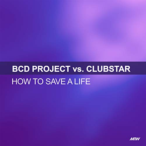 How To Save A Life (BCD Project Vs. Clubstar / Frisco Remix)