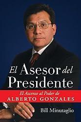 El Asesor del Presidente: El Ascenso al Poder de Alberto Gonzales (Spanish Edition)