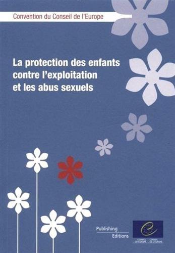 La Protection Des Enfants Contre L'exploitation Et Les Abus Sexuels: Convention Du Conseil De L'europe
