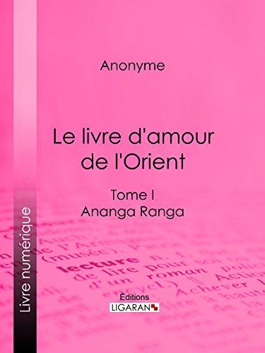 Télécharger en ligne Le livre d'amour de l'Orient: Tome I - Ananga Ranga - Les Maîtres de l'Amour epub pdf
