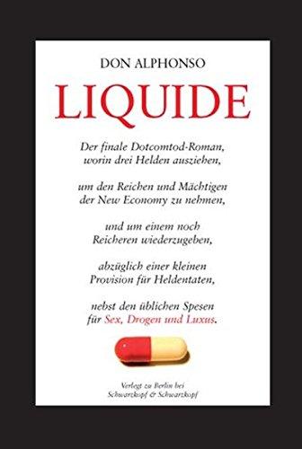 Liquide: Der finale Dotcomtod Roman, worin drei Helden ausziehen, um den Reichen und Mächtigen zu nehmen, und um einem noch Reicheren wiederzugeben. üblichen Spesen für Sex, Drogen und Luxus.