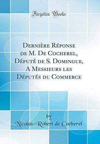 Derni're R'Ponse de M. de Cocherel, D'Put' de S. Domingue, a Messieurs Les D'Put's Du Commerce (Classic Reprint)