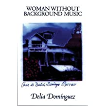 Woman Without Background Music: Selected Poems of Delia Dominguez (Secret Weavers Series)