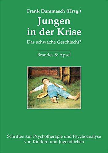 Jungen in der Krise: Das schwache Geschlecht? Psychoanalytische Überlegungen (Schriften zur Psychotherapie und Psychoanalyse von Kindern und Jugendlichen)