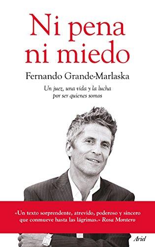 Ni pena ni miedo: Un juez, una vida y la lucha por ser quienes somos por Fernando Grande-Marlaska Gómez